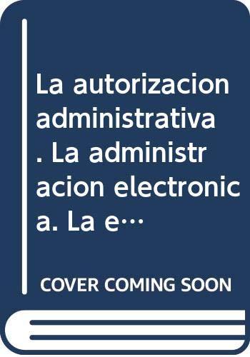 9788483550762: La autorización administrativa. La administración electrónica. La enseñanza del derecho administrativo hoy. - Actas del I Congreso de la Asociación de Profesores de Derecho Administrativo. (Especial)