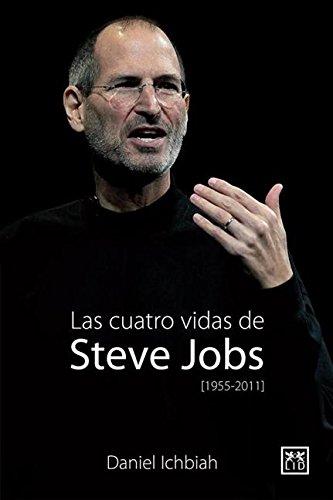 Las Las cuatro vidas de Steve Jobs (1955-2011) (Viva) (Spanish Edition) (8483566354) by Ichbiah, Daniel