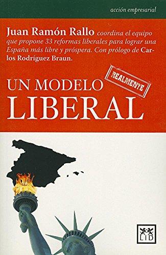 9788483566930: Un modelo realmente liberal: Juan Ramón Rallo, coordina el equipo que propone 33 reformas liberales para lograr una España más libre y próspera. (Acción empresarial) (Spanish Edition)