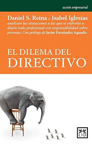 9788483568880: El Dilema Del directivo: Daniel S. Reina E Isabel Iglesias Analizan Las Situaciones a Las Que Se Enfrenta a Diario Todo Profesional Con Responsabilidad Sobre Personas. (Acción Empresarial)