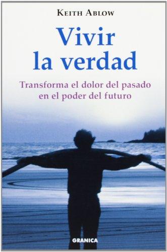 9788483580561: Vivir la verdad - transforma el dolor del pasado en el poder futuro (Crecimiento Personal)