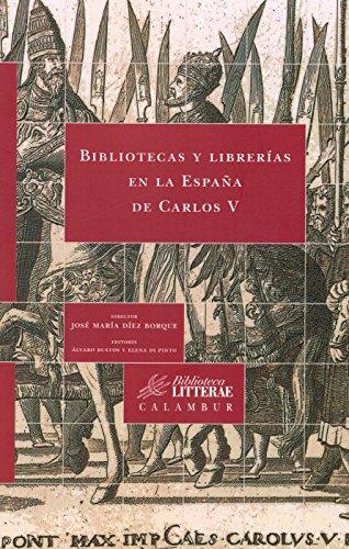 9788483593592: Bibliotecas y librerías en la España de Carlos V
