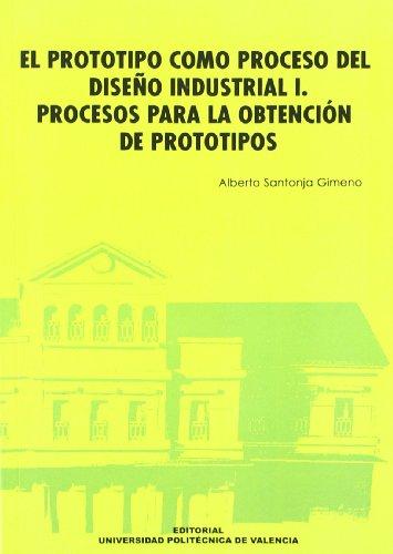 9788483630792: El Prototipo Como Proceso Del Diseño Industrial I. Procesos Para La Obtención de Prototipos (Académica)