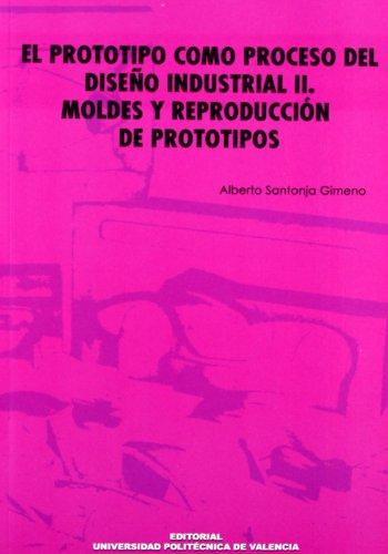 9788483630808: El Prototipo Como Proceso del Diseño Industrial Ii. Moldes y Reproducción de Prototipos
