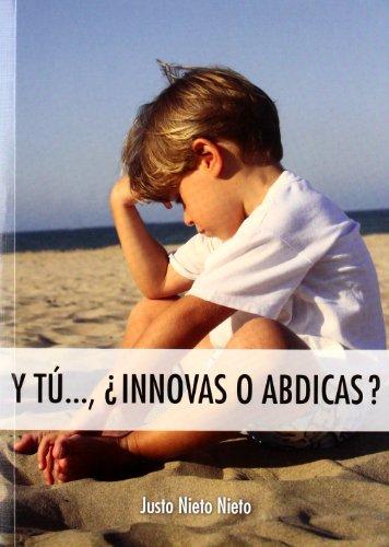 9788483633038: Y Tú... ¿Innovas O Abdicas?