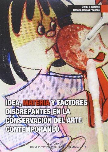 9788483636657: IDEA, MATERIA Y FACTORES DISCREPANTES EN LA CONSERVACIÓN DEL ARTE CONTEMPORÁNEO (Académica)