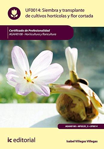 9788483645796: Siembra y transplante de cultivos hortícolas y flor cortada. agah0108 - horticultura y floricultura