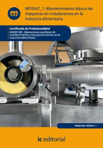 9788483649794: Mantenimiento básico de máquinas e instalaciones en la industria alimentaria. inaq0108 - operaciones auxiliares de mantenimiento y transporte interno en la industria alimentaria