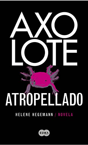 9788483651995: Axolote Atropellado (Spanish Edition)