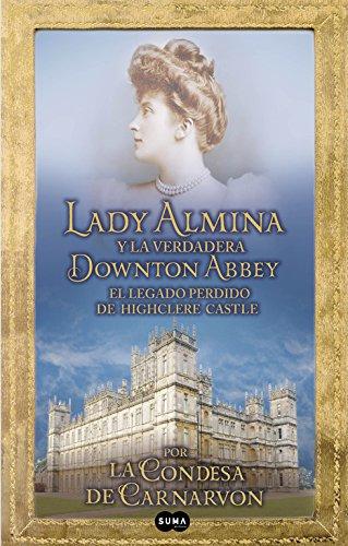 9788483653050: Lady Almina y la verdadera Downtown Abbey (Spanish Edition)