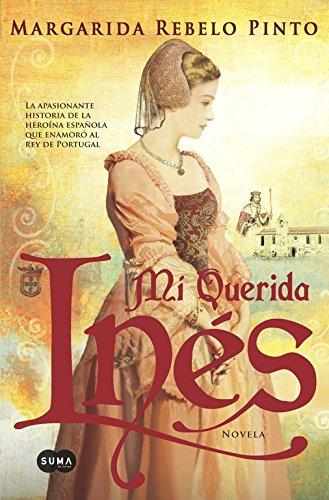 9788483654460: Mi querida Inés: La apasionante historia de la heroína española que enamoró al rey de Portugal (FUERA DE COLECCION SUMA.)