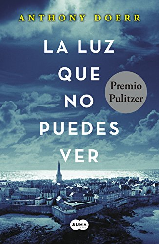 La luz que no puedes ver / All the Light We Cannot See (Spanish Edition): Anthony Doerr