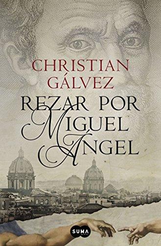 9788483657812: Rezar por Miguel Ángel (Crónicas del Renacimiento 2)