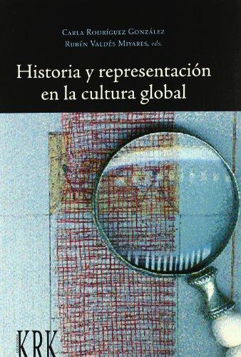 Historia y Representacion en la Cultura Global.: Rodriguez y Valdes, Carla