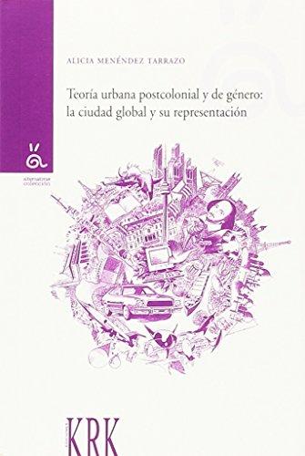 TEORÍA URBANA POSTCOLONIAL Y DE GÉNERO: LA: Alicia Menéndez Tarrazo