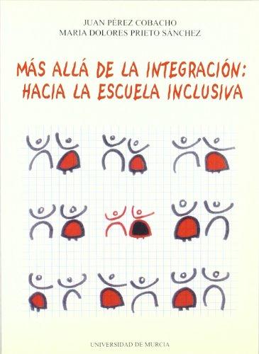 MAS ALLA DE LA INTEGRACION: HACIA LA ESCUELA INCLUSIVA: PEREZ COBACHO, J./M.D. PRIETO SANCHEZ