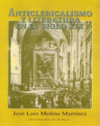 Anticlericalismo y literatura en el siglo XIX (Spanish Edition): Jose Luis Molina Martinez