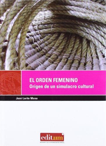 9788483711040: El Orden Femenino. Origen de Un Simulacro Cultural