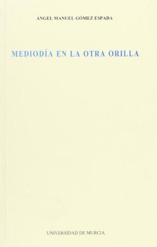 Mediodia en la otra orilla - GÓMEZ ESPADA, Angel Manuel