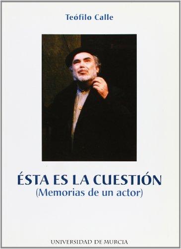 Esta Es la Cuestion: Memorias de Un Actor