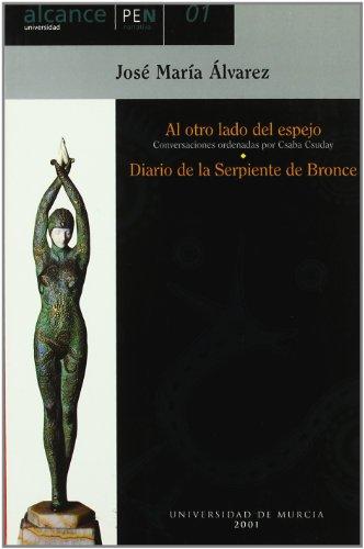 9788483712665: Al otro lado del espejo (conversaciones con jose maria alvarez, ordenadas por csaba csuday) y diario de la serpiente de bronce