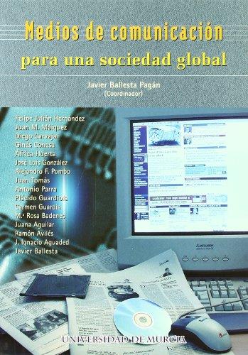 MEDIOS DE COMUNICACION PARA UNA SOCIEDAD GLOBAL: BALLESTA PAGAN, J., ED.