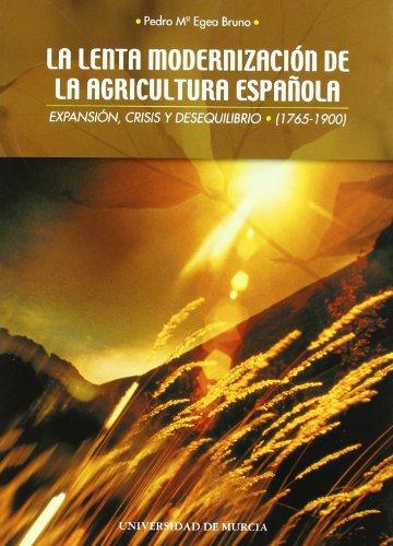 9788483713327: La lenta modernizaci¾n de la agricultura espa±ola : expansi¾n, crisis y desequilibrio (1700-1900)