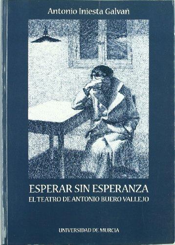 9788483713358: Esperar sin esperanza: EL TEATRO DE ANTONIO BUERO VALLEJO
