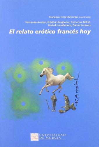 EL RELATO EROTICO FRANCES HOY. X SEMANA DE LITERATURA Y CINE FRANCES Y FRANCOFONO: TORRES MONREAL, ...