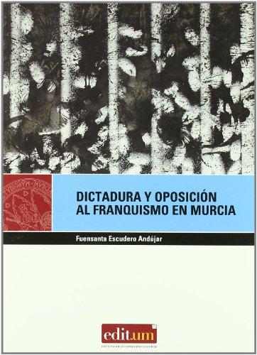9788483716809: Dictadura y oposicion al franquismo en murcia