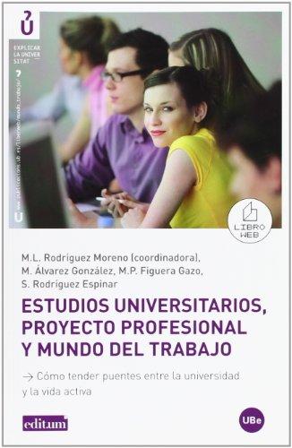 9788483718469: Estudios universitarios, proyecto profesional y mundo del trabajo.: CÓMO TENDER PUENTES ENTRE LA UNIVERSIDAD Y L A VIDA ACTIVA