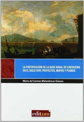 9788483718582: La Fortificación de la Base Naval de Cartagena en el Siglo Xviii: Proyectos, Mapas y Planos