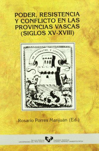 Poder, Resistencia Y Conflictos En Las Provincias Vascas: Siglos XV-XVIII: Rosario Porres (editor) ...
