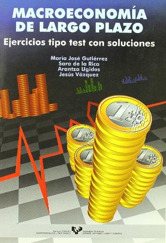 MACROECONOMIA DE LARGO PLAZO. EJERCICIOS TIPO TEST CON SOLUCIONES: GUTIERREZ, M.J./S. DE LA RICA/A....