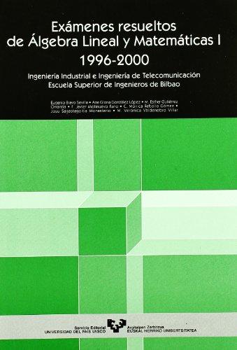 9788483734582: Exámenes resueltos de álgebra lineal y matemáticas I. 1996-2000. Ingeniería Industrial e Ingeniería de Telecomunicaciones. Escuela Superior de Ingenieros de Bilbao