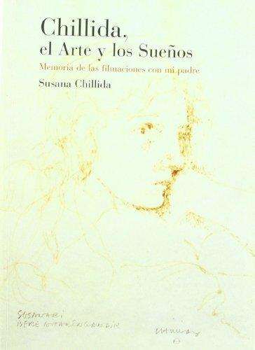 9788483736036: Chillida, el arte y los sueños. Memoria de las filmaciones con mi padre (Arte. Textos)