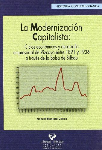 9788483738276: Modernizacion Capitalista: Ciclos Economicos Y Desarrollo Empresarial De Vizcaya. Entre 1891 Y 1936 a Traves De La Bolsa De Bil