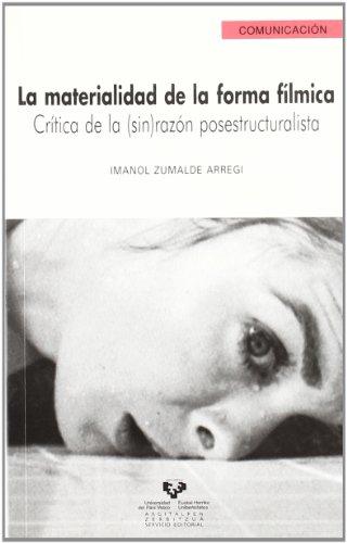 La materialidad de la forma fílmica. Crítica de la (sin) razón posestructuralista - Zumalde Arregi, Imanol
