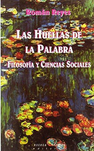 Las huellas de la palabra: Filosofia y ciencias sociales (Ensayo) (Spanish Edition) - Roman Reyes