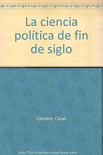 Ciencia politica de fin de siglo, (La): Cansino, Cesar