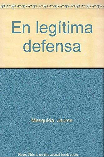 EN LEGITIMA DEFENSA. - MESQUINA SANSO, Jaime.