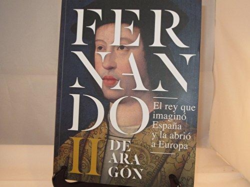 9788483802700: Fernando II de Aragón, El rey que imaginó España y la abrió a Europa: catálogo exposición