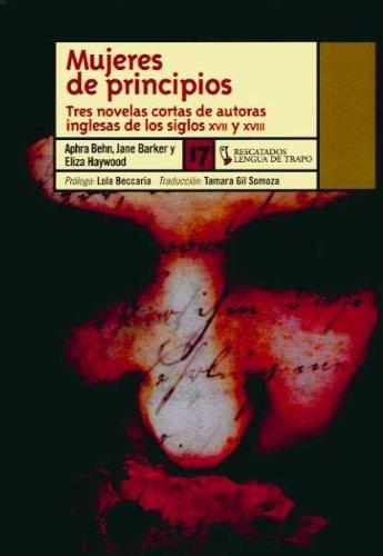 9788483810569: Mujeres de principios/ Popular Fiction by Women: Tres novelas cortas de autoras inglesas de los siglos XVII y XVIII/ An Anthology (Rescatados/ Rescued) (Spanish Edition)