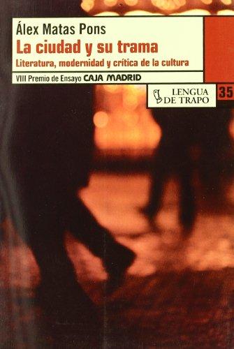 9788483810781: La ciudad y su trama / The city and its plot: Literatura, modernidad y crítica de la cultura / Literature, modernity and cultural criticism (Desordenes: Biblioteca de ensayo) (Spanish Edition)