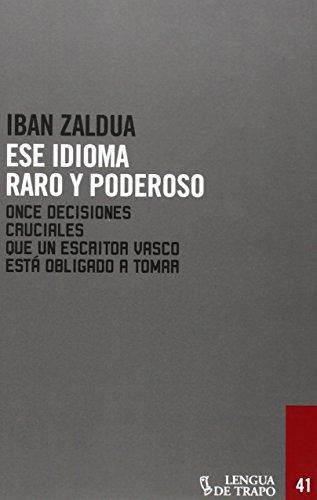 9788483811221: Ese idioma raro y poderoso: Once decisiones cruciales que un escritor vasco está obligado a tomar (Desórdenes)