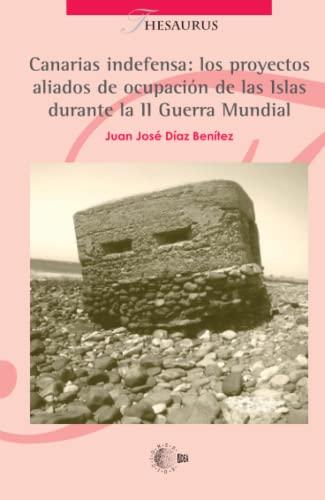 9788483824597: Canarias indefensa: los proyectos aliados de ocupación de las islas durante la Segunda Guerra Mundial
