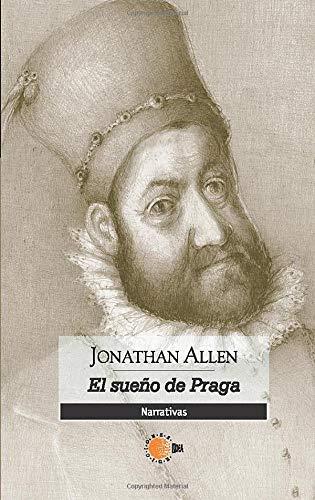 El Sueño de Praga (Spanish Edition) (8483826976) by Jonathan Allen