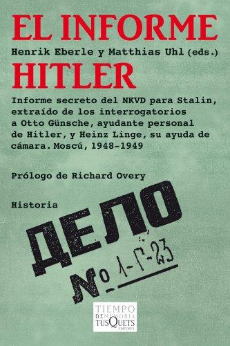 9788483830703: El informe Hitler: Informe secreto del NKVD para Stalin, extraído de los interrogatorios a Otto Günsche, ayudante personal de Hitler, y Heinz Linge, su ayuda de cámara. Moscú. (Volumen Independiente)