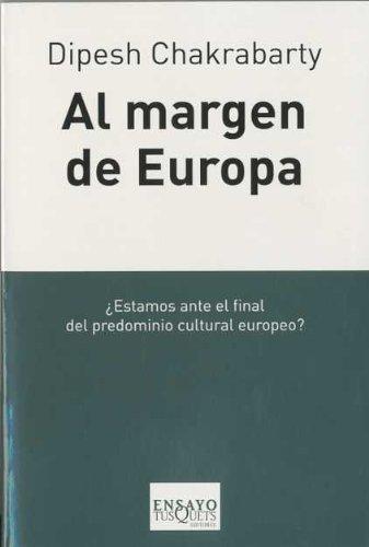 Al margen de Europa pensamiento poscolonial y diferencia histórica: Chakrabarty, Dipesh, Maira ...