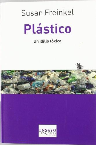 Plastico. Un idilio toxico (Spanish Edition) (Tusquets: Susan Freinkel